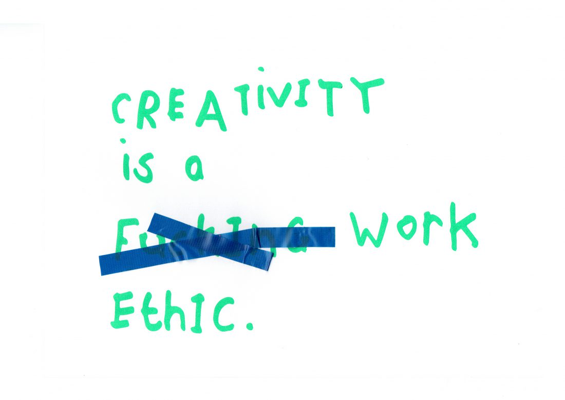 Creative is a F*@%ing work ethic